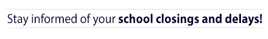 Sign up to be notified of your school closings and delays!